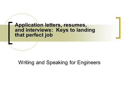 Writing and Speaking for Engineers Application letters, resumes, and interviews: Keys to landing that perfect job.