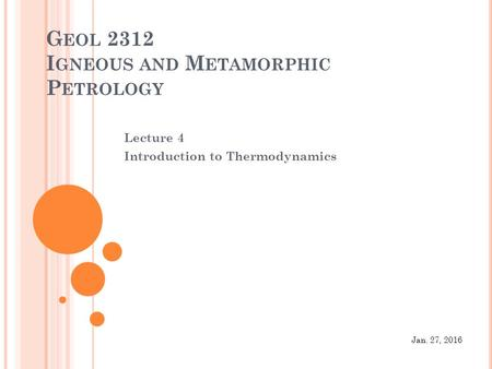 G EOL 2312 I GNEOUS AND M ETAMORPHIC P ETROLOGY Lecture 4 Introduction to Thermodynamics Jan. 27, 2016.