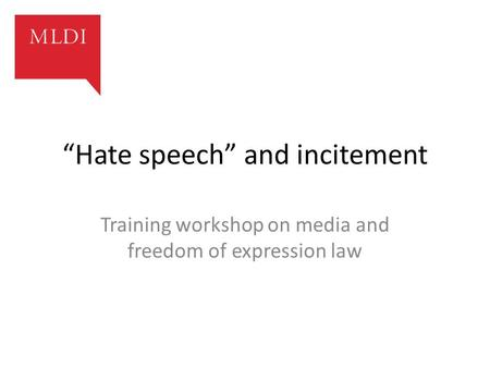 """Hate speech"" and incitement Training workshop on media and freedom of expression law."