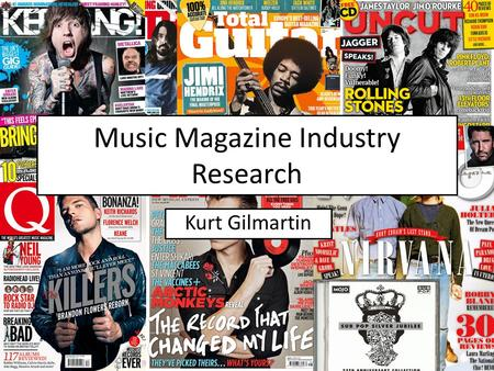 Music Magazine Industry Research Kurt Gilmartin. Bauer Media Bauer Media owns multiple popular music magazines including Kerrang!, Mojo and Q. Kerrang!