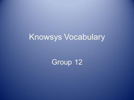 Knowsys Vocabulary Group 12. Group: 12 acquire ə kwi ̄  ər VerbGain to gain for oneself After months of negotiations, I was finally able to acquire the.