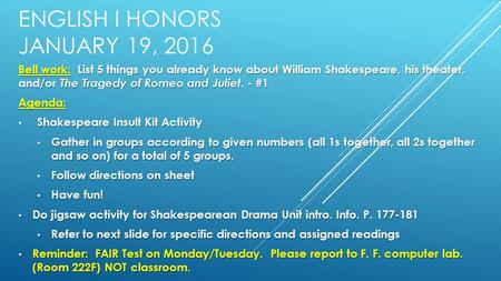 ENGLISH I HONORS JANUARY 19, 2016 Bell work: List 5 things you already know about William Shakespeare, his theater, and/or The Tragedy of Romeo and Juliet.