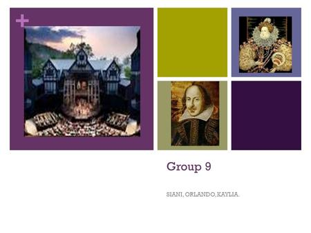 + Group 9 SIANI, ORLANDO, KAYLIA.. + Shakespearean Play Formats Act 1: Setting, place, meeting the characters Act 2: Complications Act 3: Climax Act 4: