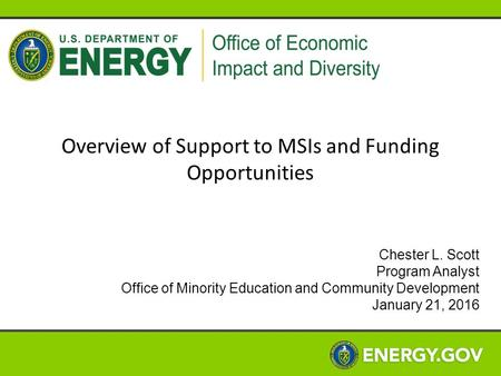 Overview of Support to MSIs and Funding Opportunities Chester L. Scott Program Analyst Office of Minority Education and Community Development January 21,