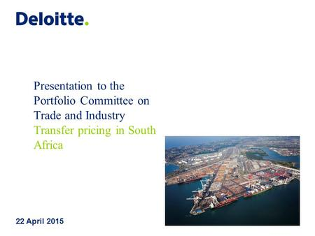 Presentation to the Portfolio Committee on Trade and Industry Transfer pricing in South Africa 22 April 2015.