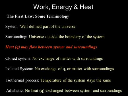 Work, Energy & Heat The First Law: Some Terminology System: Well defined part of the universe Surrounding: Universe outside the boundary of the system.