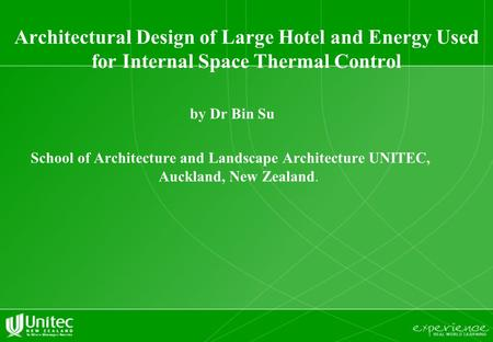 Architectural Design of Large Hotel and Energy Used for Internal Space Thermal Control by Dr Bin Su School of Architecture and Landscape Architecture UNITEC,