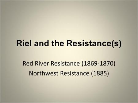 Riel and the Resistance(s)