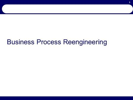 1 Business Process Reengineering. 2 Learning Objectives Explain the role of Business Process Reengineering (BPR) within the organization Understand the.