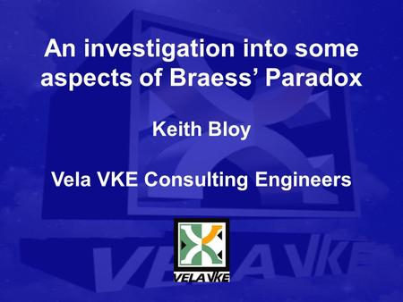 An investigation into some aspects of Braess' Paradox Keith Bloy Vela VKE Consulting Engineers.