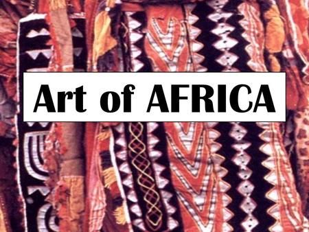 Art of AFRICA. African art is one of the most diverse legacies on earth. Although some tend to simplify traditional African art, the continent is full.