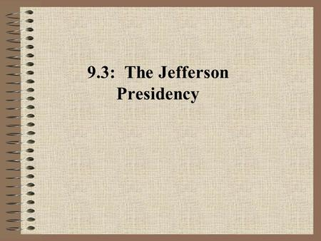9.3: The Jefferson Presidency. A. Republican Agrarianism 1.Thomas Jefferson emerged as a strong president with strong party backing. 2.Jefferson's ideal.