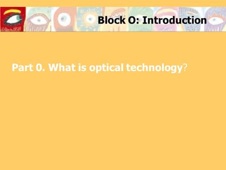 Block O: Introduction Part 0. What is optical technology?