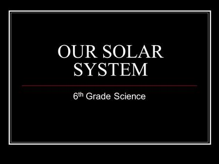 OUR SOLAR SYSTEM 6 th Grade Science. What are we going to learn? What is it? State of matter Inner or outer planet Type of atmosphere Interesting fact.