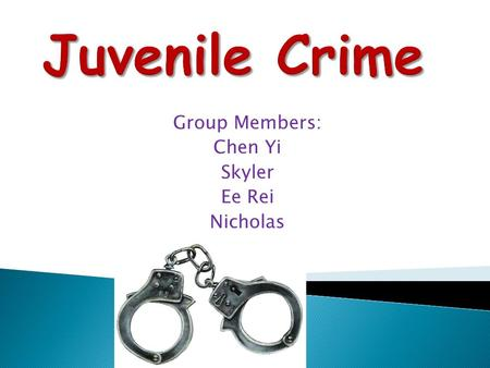 Group Members: Chen Yi Skyler Ee Rei Nicholas.  Delinquency:  It is also known as juvenile offending or youth crime and means the failure to do what.