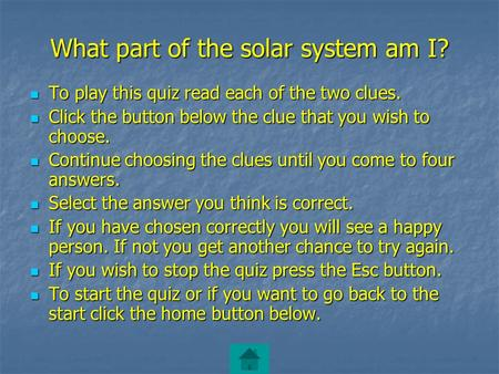What part of the solar system am I? To play this quiz read each of the two clues. To play this quiz read each of the two clues. Click the button below.