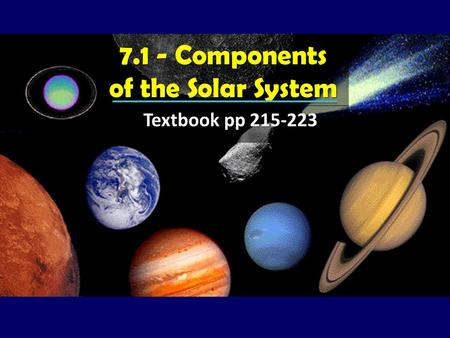 7.1 - Components of the Solar System Textbook pp 215-223.