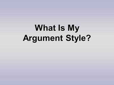What Is My Argument Style?. Influences Personality Personality.