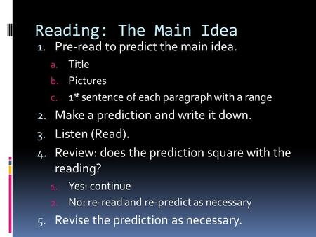 Reading: The Main Idea 1. Pre-read to predict the main idea. a. Title b. Pictures c. 1 st sentence of each paragraph with a range 2. Make a prediction.