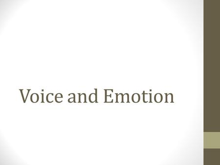 Voice and Emotion. You Know Writing Has a Voice When… It shows the writer's personality It sounds different from everyone else's writing It contains feelings.
