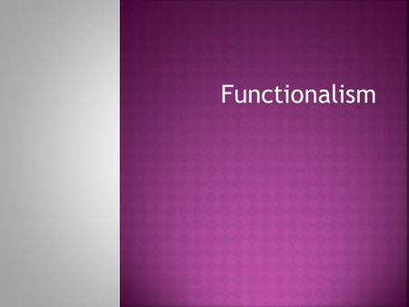 Functionalism. General paradox  Major figure in American psychology, yet viewed by some colleagues as a negative force Considered by many scholars to.