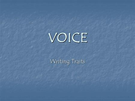 VOICE Writing Traits. How can you read VOICE? Voice is the author's fingerprint on the page. Voice is the author's fingerprint on the page. The writing.