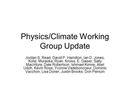Physics/Climate Working Group Update Jordan S. Read, David P. Hamilton, Ian D. Jones, Kohji. Muraoka, Ryan. Kroiss, E. Gaiser, Sally MacIntyre, Dale Robertson,