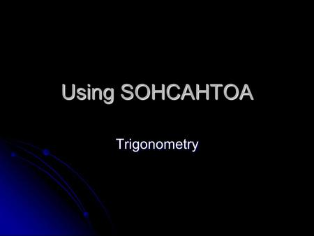 Using SOHCAHTOA Trigonometry. In each of the following diagrams use SIN to find the angle x correct to 1 decimal place. 1.3 3.2 x 5.2 6.6 x x 5.9 2.2.