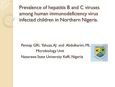 Prevalence of hepatitis B and C viruses among human immunodeficiency virus infected children in Northern Nigeria. Pennap GRI, Yahuza, AJ and Abdulkarim,