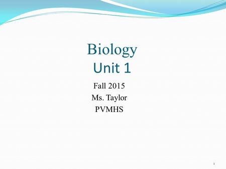 Biology Unit 1 Fall 2015 Ms. Taylor PVMHS 1. 2 Biological Theory Concept Cell All organisms are composed of cells and new cells only come from preexisting.