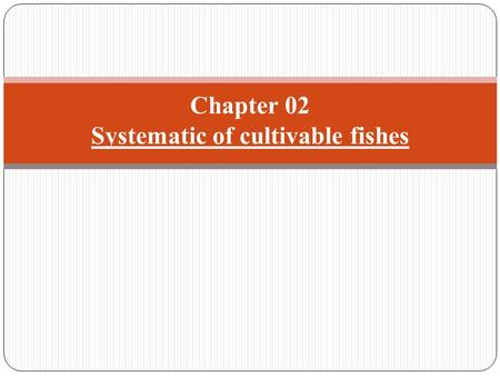 Chapter 02 Systematic of cultivable fishes. Classification of living organisms Super kingdom ProkaryoticEukaryotic Viruses 1. Monera2. Protista3. Fungi4.