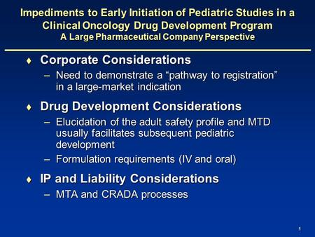 1 Impediments to Early Initiation of Pediatric Studies in a Clinical Oncology Drug Development Program A Large Pharmaceutical Company Perspective  Corporate.