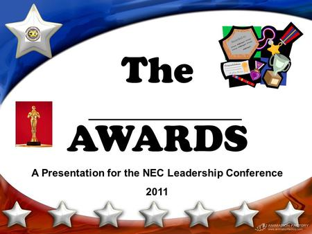 The AWARDS A Presentation for the NEC Leadership Conference 2011.