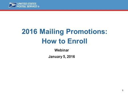 2016 Mailing Promotions: How to Enroll Webinar January 5, 2016 1.