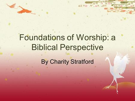 Foundations of Worship: a Biblical Perspective By Charity Stratford.