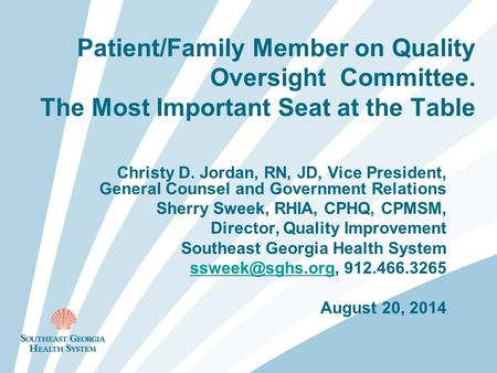 Patient/Family Member on Quality Oversight Committee. The Most Important Seat at the Table Christy D. Jordan, RN, JD, Vice President, General Counsel and.
