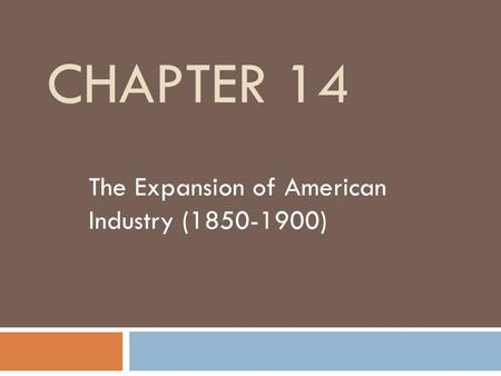 CHAPTER 14 The Expansion of American Industry (1850-1900)