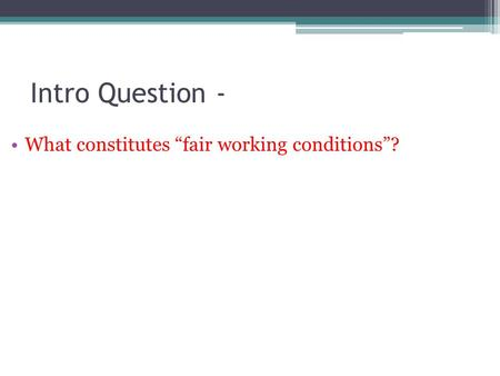 "Intro Question - What constitutes ""fair working conditions""?"