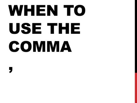 WHEN TO USE THE COMMA,. IN A SERIES Use a comma to separate items in a series of more than 2. Use a comma before the last item in a series. (It's optional,