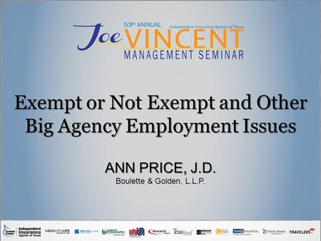 Exempt or Not Exempt and Other Big Agency Employment Issues ANN PRICE, J.D. Boulette & Golden, L.L.P.