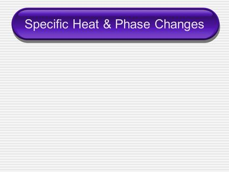 Specific Heat & Phase Changes. Specific Heat ____________ (c) – the amount of heat required to raise the temperature of 1 g of a substance 1 °C The units.