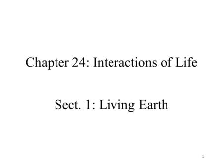 1 Chapter 24: Interactions of Life Sect. 1: Living Earth.