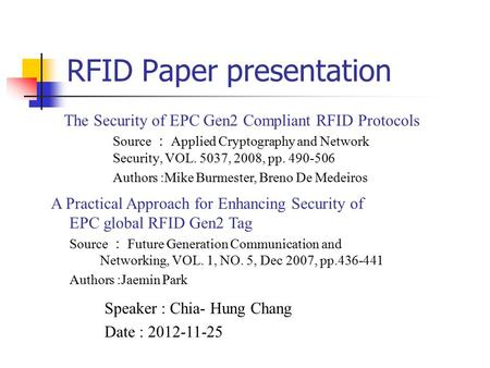 RFID Paper presentation The Security of EPC Gen2 Compliant RFID Protocols Source : Applied Cryptography and Network Security, VOL. 5037, 2008, pp. 490-506.
