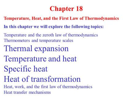 Chapter 18 Temperature, Heat, and the First Law of Thermodynamics In this chapter we will explore the following topics: Temperature and the zeroth law.