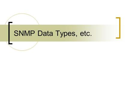 SNMP Data Types, etc.. SNMPv1 and SMI-specific data types.