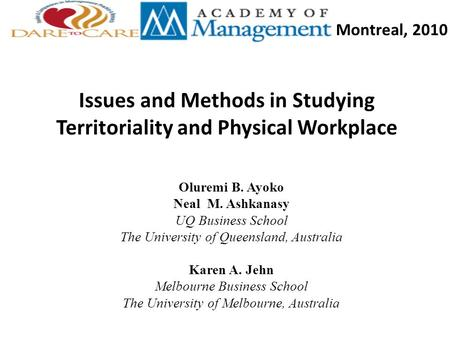 Issues and Methods in Studying Territoriality and Physical Workplace Oluremi B. Ayoko Neal M. Ashkanasy UQ Business School The University of Queensland,