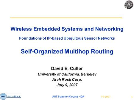7/9/2007 AIIT Summer Course - D# 1 Wireless Embedded Systems and Networking Foundations of IP-based Ubiquitous Sensor Networks Self-Organized Multihop.