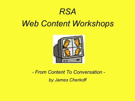 RSA Web Content Workshops - From Content To Conversation - by James Cherkoff.