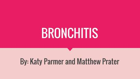 BRONCHITIS By: Katy Parmer and Matthew Prater. OUTLINE Vocab Background Diagnosis Treatment Statistics Conclusion Work Cited.
