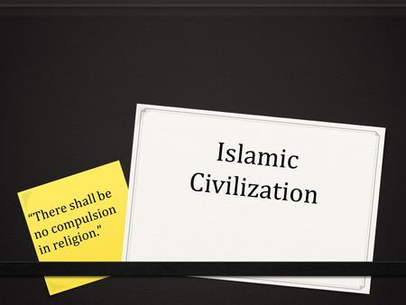 "Islamic Civilization ""There shall be no compulsion in religion."""